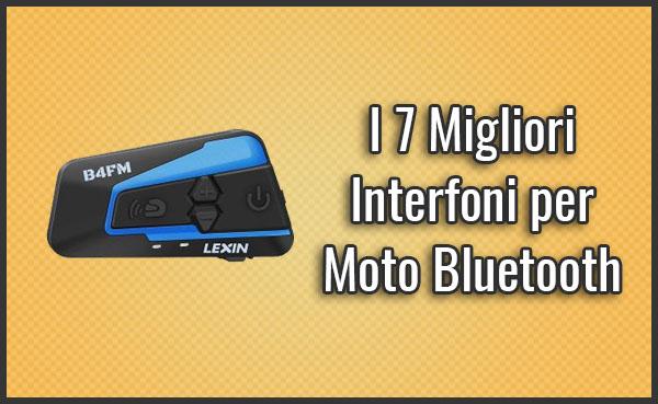 Qual è il Miglior Interfono per Moto Bluetooth? – Opinioni, Recensioni, Prezzi (Maggio 2019)
