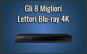 Qual è il Migliore Lettore Blu-ray 4K? – Opinioni, Recensioni, Prezzi (Dicembre 2018)