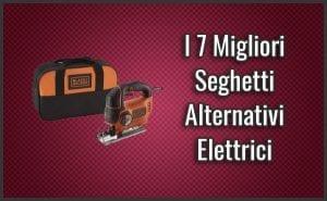 Qual è il Miglior Seghetto Alternativo Elettrico? – Anche Professionale, Opinioni, Recensioni, Prezzi (Gennaio 2019)