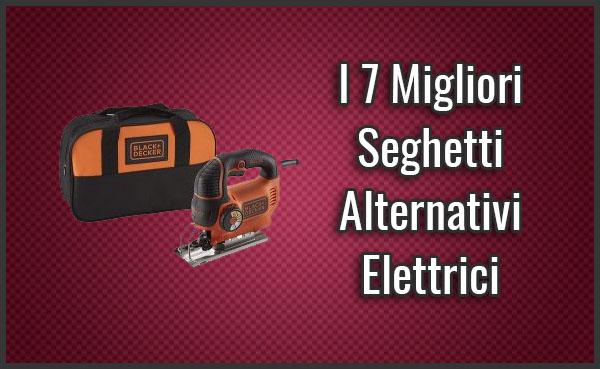 Qual è il Miglior Seghetto Alternativo Elettrico? - Anche Professionali, Recensioni (Ottobre 2019)