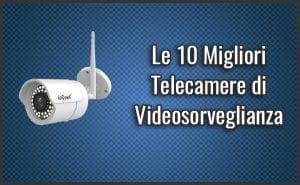 Qual è la Migliore Telecamera (IP) di Videosorveglianza? – Opinioni, Recensioni, Prezzi (Gennaio 2019)