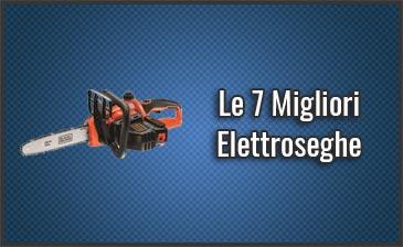Qual è la Miglior Elettrosega (Motosega Elettrica)? - Opinioni, Recensioni, Prezzi (Luglio 2019)