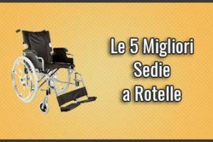 Qual è la Migliore Sedia a Rotelle? – Anche Pieghevoli e Leggere, Opinioni, Recensioni, Prezzi (Dicembre 2018)