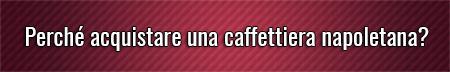Perche-acquistare-una-caffettiera-napoletana