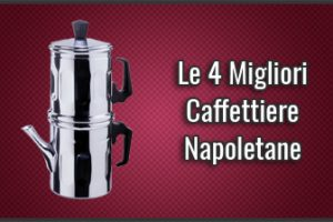 Qual è la Migliore Caffettiera Napoletana? - Opinioni, Recensioni, Prezzi (Luglio 2019)