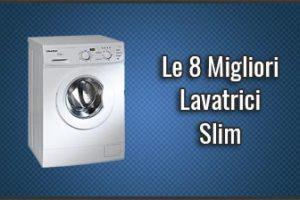 Qual è la Migliore Lavatrice Slim? – Strette e Compatte, Opinioni, Recensioni, Prezzi (Febbraio 2019)