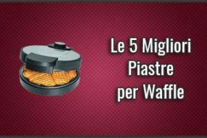 Qual è la Miglior Piastra (Macchina) per Waffle? - Opinioni, Recensioni, Prezzi (Luglio 2019)