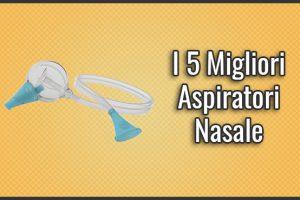 Qual è il Miglior Aspiratore Nasale? - Elettrici e non Elettrici, Opinioni, Recensioni (Luglio 2019)