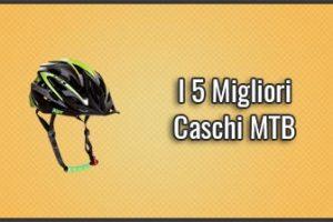 Qual è il Miglior Casco MTB? - Opinioni, Recensioni, Prezzi (Dicembre 2019)