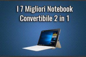 Qual è il Miglior Notebook Convertibile 2 in 1? - Anche Economici, Recensioni, Prezzi (Dicembre 2019)