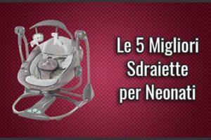Qual è la Miglior Sdraietta per Neonato? - Opinioni, Recensioni, Prezzi (Giugno 2019)