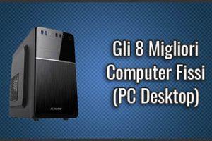 Qual è il Miglior Computer Fisso (PC Desktop)? – Opinioni, Recensioni, Prezzi (Febbraio 2019)