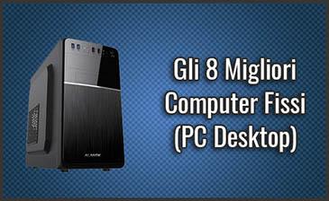 Qual è il Miglior Computer Fisso (PC Desktop)? - Opinioni, Recensioni, Prezzi (Ottobre 2019)