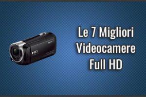 Qual è la Migliore Videocamera Full HD? - Anche Economiche, Recensioni, Prezzi (Luglio 2019)