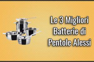 Qual è la Migliore Batteria di Pentole Alessi? – Opinioni, Recensioni, Prezzi (Settembre 2019)
