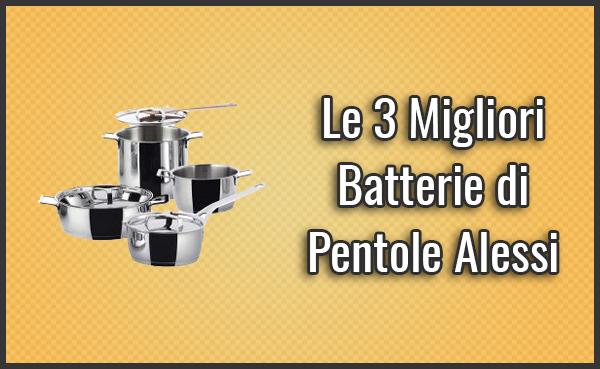 Le 3 Migliori Batterie di Pentole Alessi – Opinioni ...