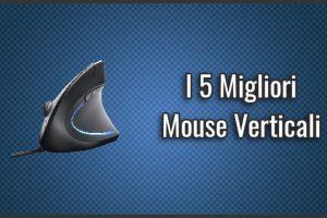 Qual è il Miglior Mouse Verticale? Ergonomici, Opinioni, Recensioni (Agosto 2019)