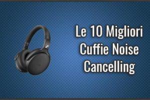 Quali sono le Migliori Cuffie Noise Cancelling? – Opinioni, Recensioni, Prezzi (Aprile 2019)