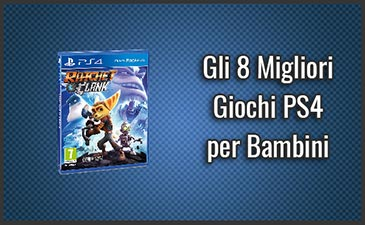Quali Sono i Migliori Giochi PS4 per Bambini? – Anche per Ragazze (Ottobre 2019)