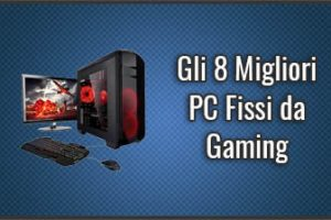 Qual è il Miglior PC Fisso da Gaming? - Anche Economici, Recensioni, Prezzi (Gennaio 2020)