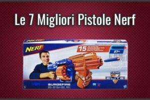 Qual è la Miglior Pistola Nerf? – Fucili, Recensioni, Prezzi (Agosto 2019)
