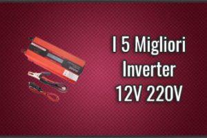 Qual è il Miglior Inverter 12V 220V? – Per Camper, Auto, …, Recensioni (Luglio 2019)