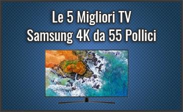Qual è la Migliore TV Samsung da 55 Pollici 4K? – Opinioni, Recensioni, Prezzi (Dicembre 2019)