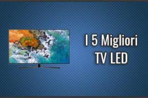 Qual è il Migliore TV LED? – Anche Full HD, 4K, Recensioni, Prezzi (Ottobre 2019)