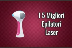 Qual è il Miglior Epilatore Laser? – Domestici (a Casa), Recensioni, Prezzi (Agosto 2019)