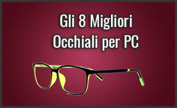Quali sono i Migliori Occhiali per PC? – Anche con Filtro per Luce Blu (Agosto 2019)