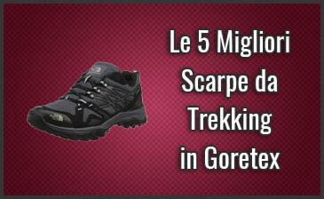 nuovo aspetto venduto in tutto il mondo ufficiale Le 5 Migliori Scarpe da Trekking in Goretex + Recensioni ...