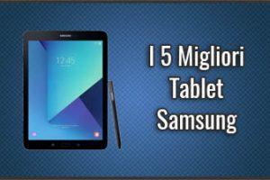 Qual è il Miglior Tablet Samsung? - Opinioni, Recensioni, Prezzi (Agosto 2019)