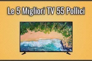 Qual è la Migliore TV 55 Pollici? – Anche Smart, Opinioni, Recensioni, Prezzi (Settembre 2019)