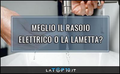 meglio-rasoi-elettrico-o-lametta11