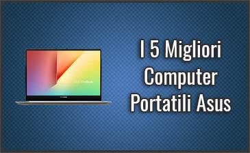 Qual è il Miglior Computer Portatile Asus (Notebook)? – Opinioni, Recensioni (Settembre 2019)