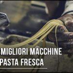 migliori-macchine-per-pasta-fresca