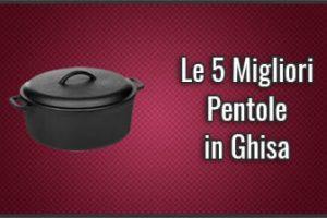 Qual è la Migliore Pentola in Ghisa (Casseruole)? – Opinioni, Recensioni, Prezzi (Settembre 2019)