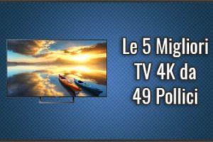 Qual è la Miglior TV 4K da 49 Pollici? – Opinioni, Recensioni, Prezzi (Ottobre 2019)