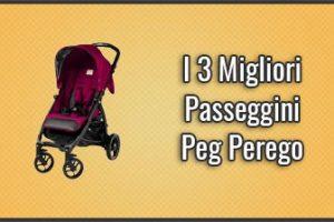 Qual è il Miglior Passeggino Peg Perego? – Anche Trio, Recensioni, Opinioni (Settembre 2019)