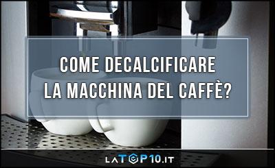 come-decalcificare-la-macchina-del-caffe