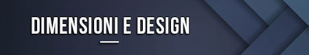 Dimensioni e design