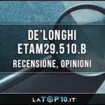 DeLonghi-ETAM29-510-B-recensione