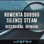 Rowenta-DG8960-Silence-Steam-recensione