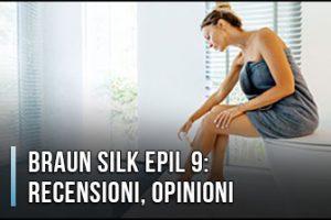 Braun Silk Epil 9 – Recensione, Opinioni, Prezzi (Gennaio 2020)