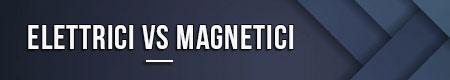 elettrici-vs-magnetici