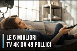 Qual è la Miglior TV 4K da 49 Pollici? – Opinioni, Recensioni, Prezzi (Gennaio 2020)