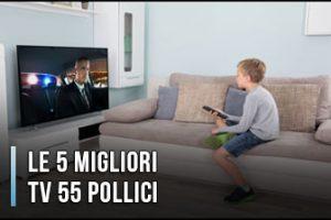 Qual è la Migliore TV 55 Pollici? – Anche Smart, Opinioni, Recensioni, Prezzi (Aprile 2020)