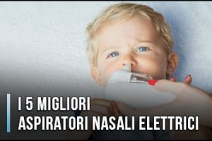 Qual è il Miglior Aspiratore Nasale Elettrico? - Opinioni, Recensioni, Prezzi (Gennaio 2020)