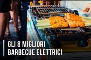 Qual è il Miglior Barbecue Elettrico? - Opinioni, Recensioni, Prezzi (Gennaio 2020)