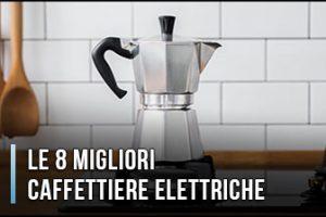Qual è la Miglior Caffettiera Elettrica (Moka)? – Opinioni, Recensioni, Prezzi (Aprile 2020)